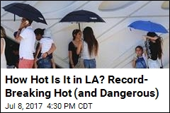 How Hot Is It in LA? Record- Breaking Hot (and Dangerous)