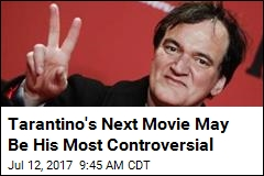 Tarantino's Next Movie May Be His Most Controversial