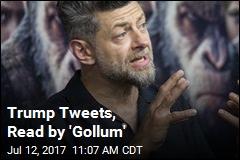 Trump Tweets, Read by 'Gollum'
