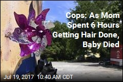 Cops: As Mom Spent 6 Hours Getting Hair Done, Baby Died