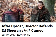 After Uproar, Director Defends Ed Sheeran's Thrones Cameo