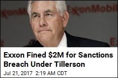 Exxon Fined $2M for Sanctions Breach Under Tillerson