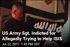 US Army Sgt. Indicted for Allegedly Trying to Help ISIS