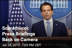 Scaramucci: Cameras Once Again OK at Press Briefings