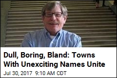 Dull, Boring, Bland: Towns With Unexciting Names Unite