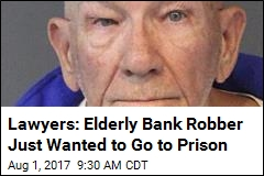 Lawyers: Elderly Bank Robber Just Wanted to Go to Prison