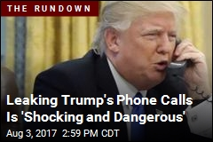 Leaking Trump's Phone Calls 'Shocking and Dangerous'