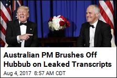 Australian PM Brushes Off Hubbub on Leaked Transcripts