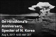On Anniversary of Hiroshima, N. Korea Looms