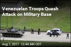 Venezuelan Troops Quash Attack on Military Base
