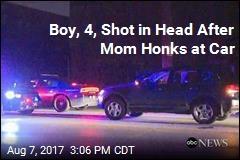 Boy, 4, Shot After Mom Honks at Car