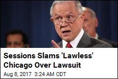 Sessions Slams 'Lawless' Chicago Over Lawsuit
