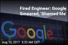 Fired Engineer: Google Smeared, 'Shamed Me'