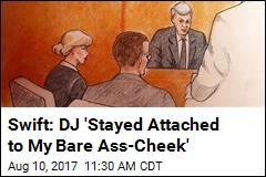 Swift: DJ 'Stayed Attached to My Bare Ass-Cheek'