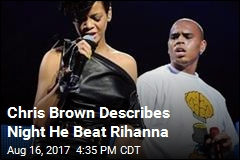 Chris Brown Describes Night He Beat Rihanna