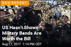 US Hasn't Shown Military Bands Are Worth the Bill