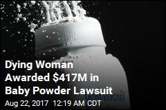 Woman Awarded $417M in Talcum Powder Lawsuit
