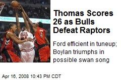 Thomas Scores 26 as Bulls Defeat Raptors