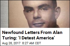 Newfound Letters From Alan Turing: 'I Detest America'