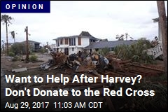 Want to Help After Harvey? Don't Donate to the Red Cross