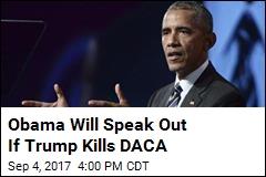 Obama Will Speak Out If Trump Kills DACA