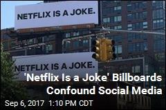 Mysterious Billboards Proclaim 'Netflix Is a Joke'