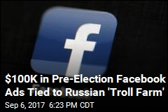 Facebook Sold $100K in Political Ads to Russian Co.