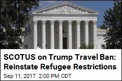 SCOTUS on Trump Travel Ban: Reinstate Refugee Restrictions