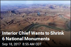 Interior Chief Wants to Shrink 6 National Monuments