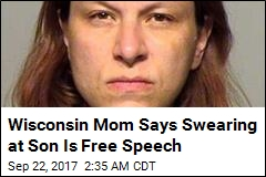 Wisconsin Mom Says Swearing at Son Is Free Speech