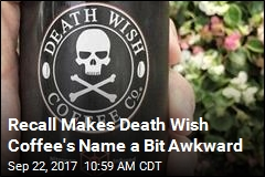Awkward: Death Wish Coffee Could Contain Deadly Toxin