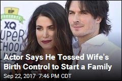 Actor Says He Tossed Wife's Birth Control to Start a Family