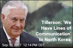 Tillerson: 'We Have Lines of Communication' to North Korea