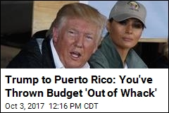Trump to Puerto Rico: You've Thrown Budget 'Out of Whack'