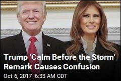 Trump: This Is the 'Calm Before the Storm'