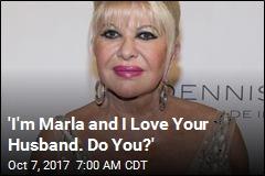 'I'm Marla and I Love Your Husband. Do You?'