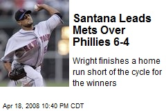 Santana Leads Mets Over Phillies 6-4