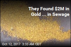They Found $2M in Gold ... in Sewage