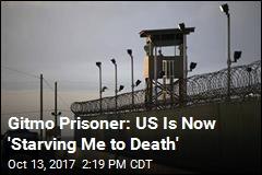 Gitmo Prisoner: US Is Now 'Starving Me to Death'