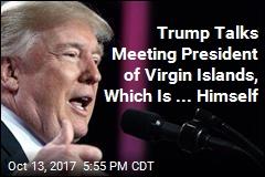 Trump Talks Meeting President of Virgin Islands, Which Is ... Himself
