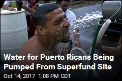 Water for Puerto Ricans Being Pumped From Superfund Site