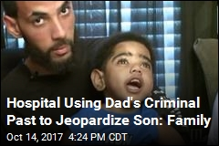 Hospital Using Dad's Criminal Past to Jeopardize Son: Family
