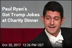 Paul Ryan's Got Trump Jokes at Charity Dinner