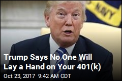 Trump Says No One Will Lay a Hand on Your 401(k)