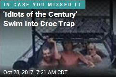 'Idiots of the Century' Swim Into Croc Trap