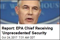 Report: EPA Chief Receiving 'Unprecedented' Security