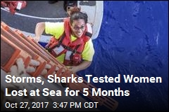 Storms, Sharks Tested Women Lost at Sea for 5 Months
