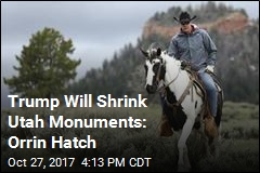 Trump Will Shrink Utah Monuments: Orrin Hatch