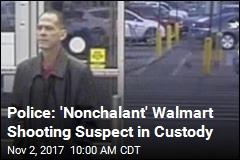 Police: 'Nonchalant' Walmart Shooting Suspect in Custody