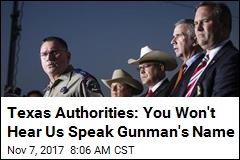 Texas Authorities: You Won't Hear Us Speak Gunman's Name